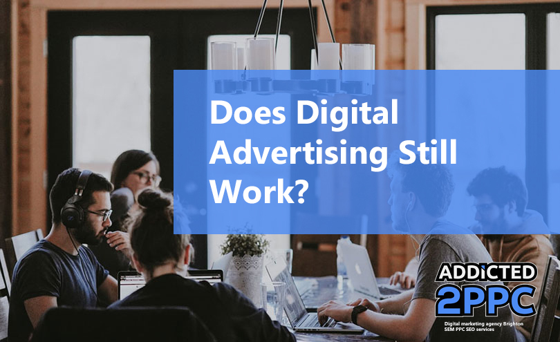 Does Digital Advertising Still Work?