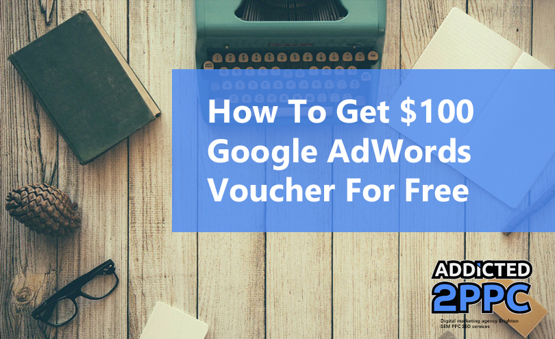 How To Get 100 Google AdWords Voucher For Free