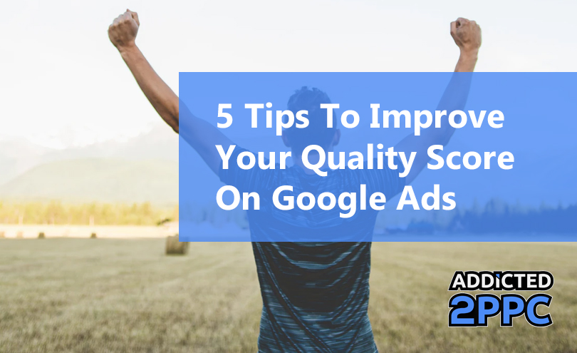5 Tips To Improve Your Quality Score On Google Ads