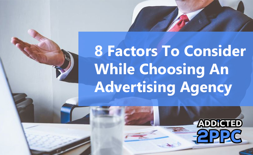 8 Factors To Consider While Choosing An Advertising Agency