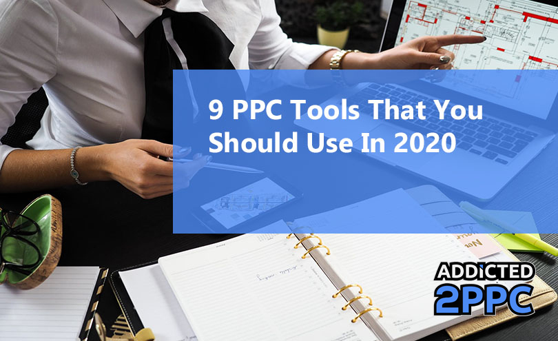 9 PPC Tools That You Should Use In 2020