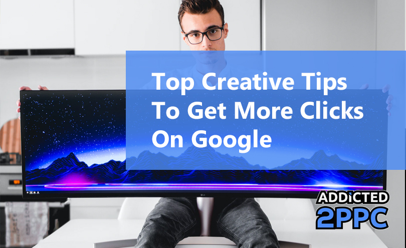Top Creative Tips To Get More Clicks On Google