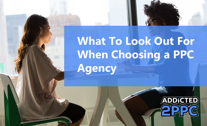 What To Look Out For When Choosing a PPC Agency