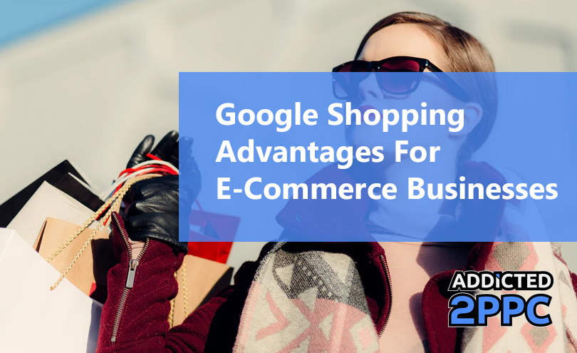 Google Shopping-Advantages For E Commerce Businesses