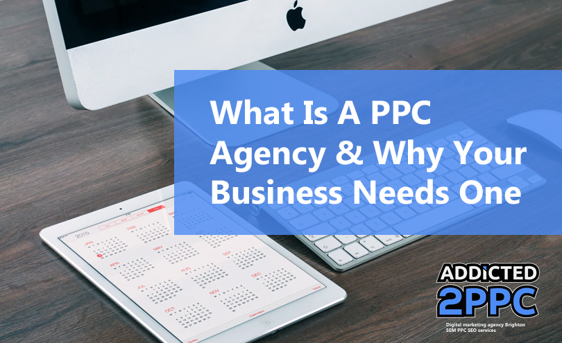 What Is A PPC Agency and Why Your Business Needs One