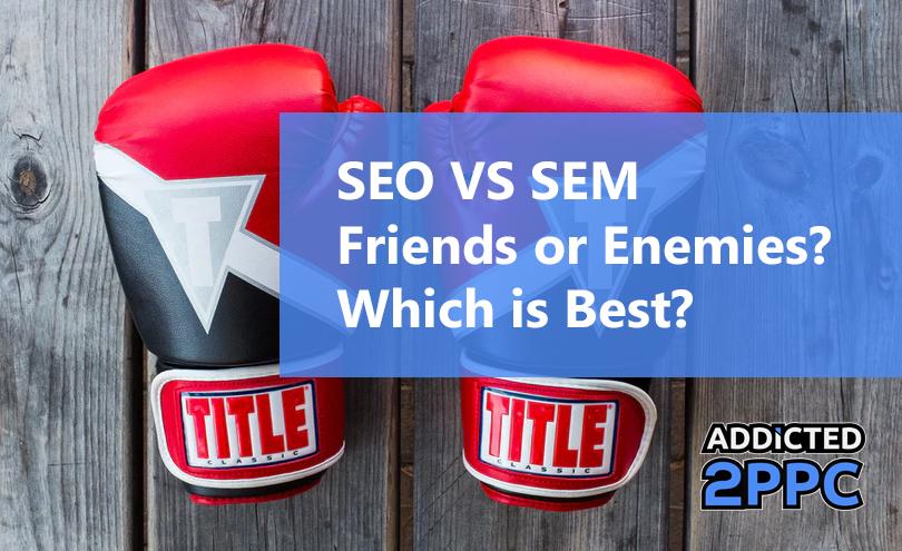 SEO VS SEM - Friends or Enemies? Which is Best?