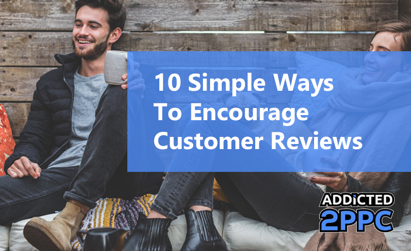 10 Simple Ways To Encourage Customer Reviews