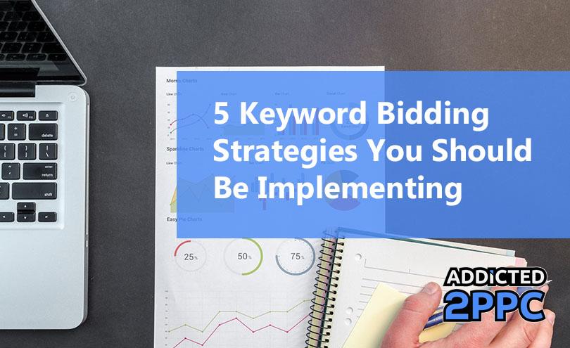 5 Keyword Bidding Strategies You Should Be Implementing