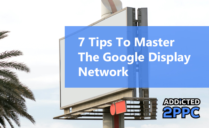 7 Tips To Master The Google Display Network