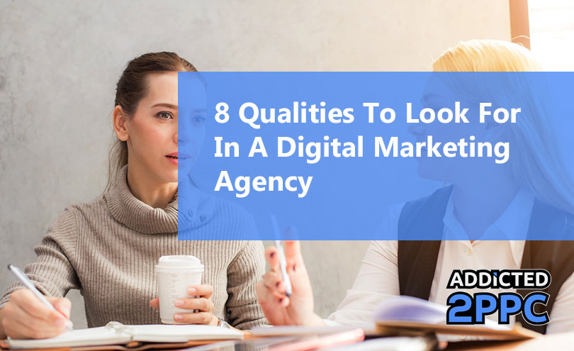 8 Qualities to Look for In A Digital Marketing Agency