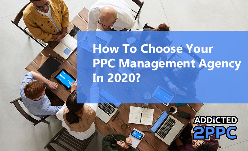 How To Choose Your PPC Management Agency in 2020