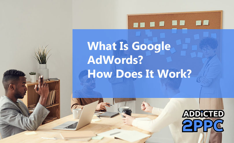 What Is Google AdWords? How Does It Work?