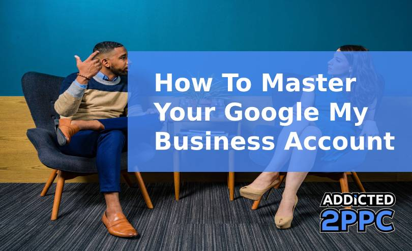 How To Master Your Google My Business Account
