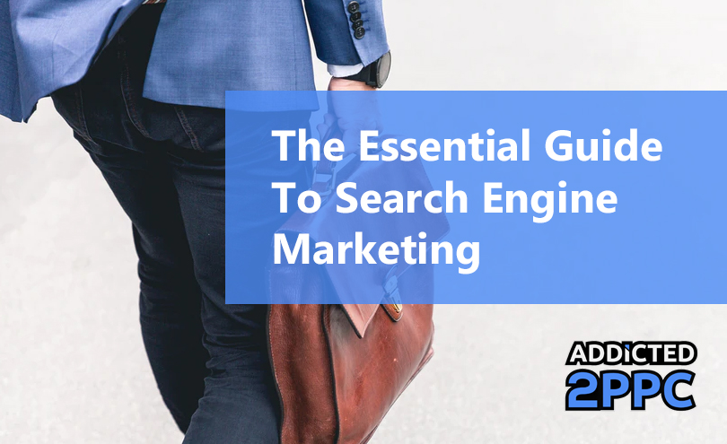 The Essential Guide To Search Engine Marketing