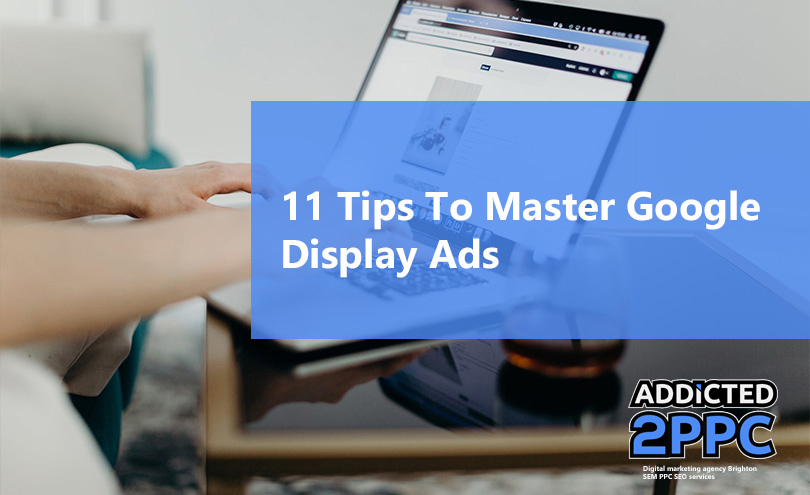 11 Tips To Master Google Display Ads