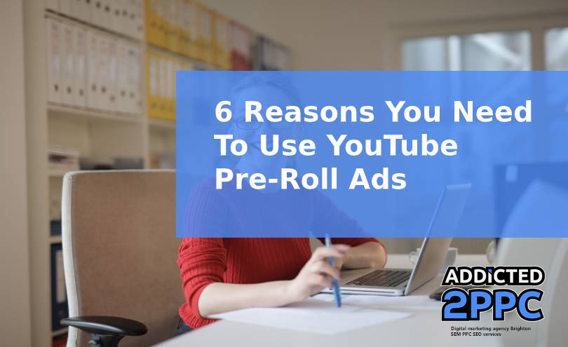 6 Reasons You Need To Use YouTube Pre-Roll Ads
