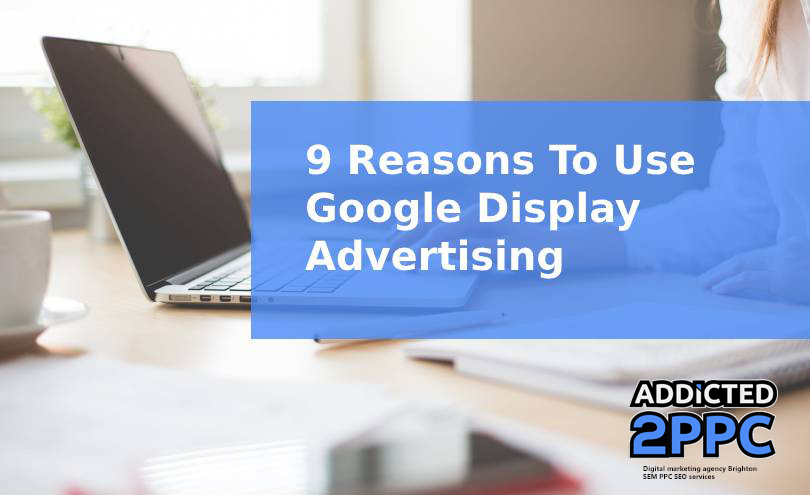 9 Reasons To Use Google Display Advertising