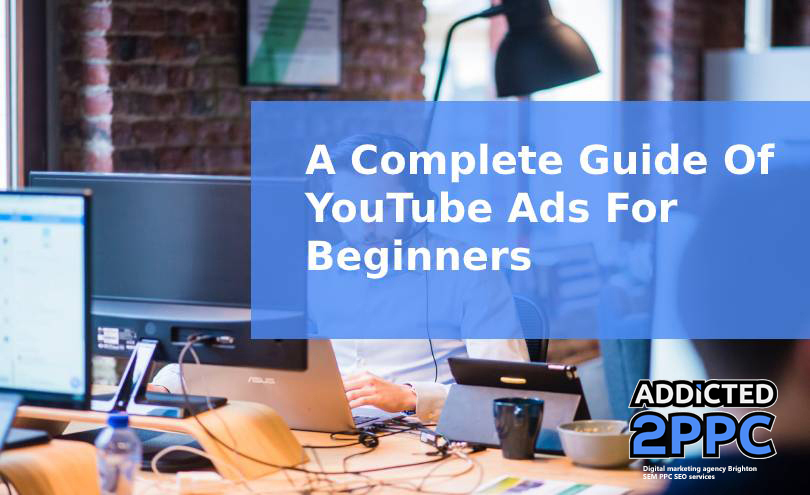 A Complete Guide Of YouTube Ads For Beginners