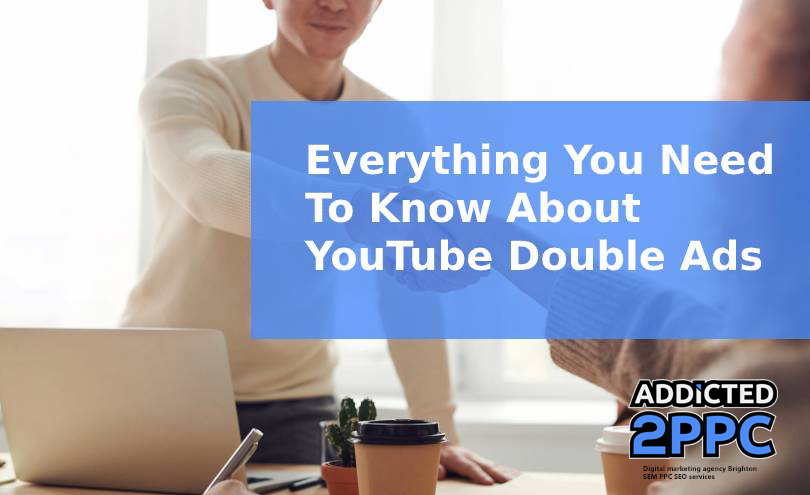Everything You Need To Know About YouTube Double Ads
