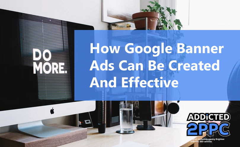 How Google Banner Ads Can Be Created And Effective