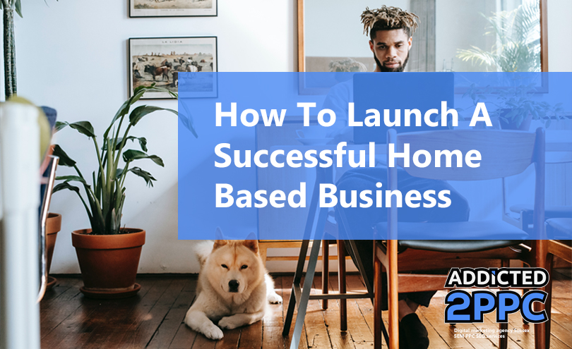 How to launch a successful home based business