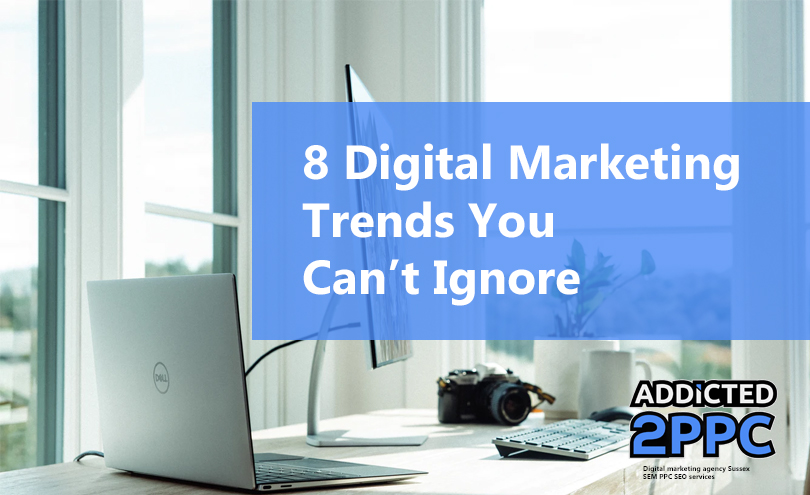 8 Key Digital Marketing Trends You Can't Ignore
